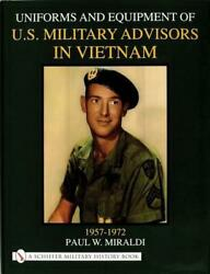 Uniforms And Equipment Of U.s. Military Advisors In Vietnam 1957-1972 By Paul W