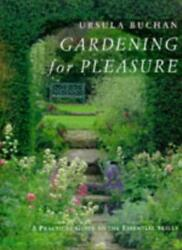 Gardening for Pleasure: A Practical Guide to the Basic Skills By Ursula Buchan