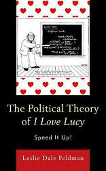 Political Theory Of I Love Lucy Speed It Up By Leslie Dale Feldman English H