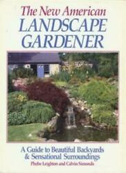 The New American Landscape Gardener: A Guide to Beautiful Backyards