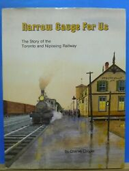 Narrow Gauge For Us The Story Of Toronto And Nipissing Railway By Charles Cooper