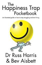 The Happiness Trap Pocketbook: An Illustrated Guide on How to Stop Struggling an
