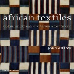 African Textiles Colour And Creativity Across A Cont... By John Gillow Hardback