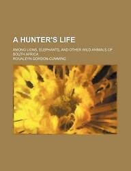 A Hunterand039s Life Among Lions Elephants And Other Wild Animals Of South Africa