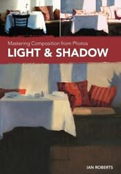 Mastering Composition From Photos - Light And Shadow With Ian Roberts - Dvd