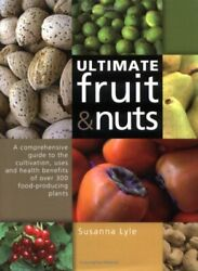 The Ultimate Fruit and Nuts: A Comprehensive Guide ... by Lyle, Susanna Hardback