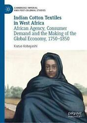 Indian Cotton Textiles In West Africa African Agency, Consumer Demand And The M