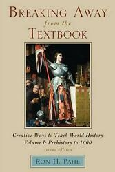 Breaking Away From The Textbook Creative Ways To Teach World History By Ron H.