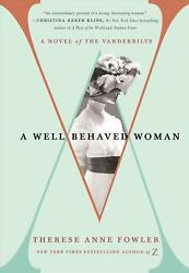 A Well-behaved Woman A Novel Of The Vanderbilts By Therese Anne Fowler English