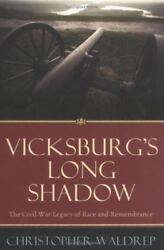 Vicksburgand039s Long Shadow The Civil War Legacy Of Race And Remembrance The Am...