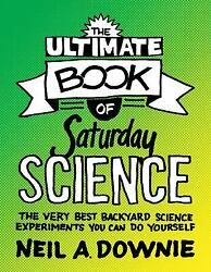 Ultimate Book of Saturday Science : The Very Best Backyard Scienc