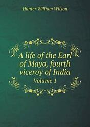 A Life Of The Earl Of Mayo, Fourth Viceroy Of India Volume 1, Wilson, William,,