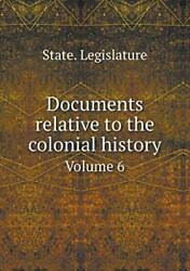 Documents Relative To The Colonial History Volume 6 Legislature State.