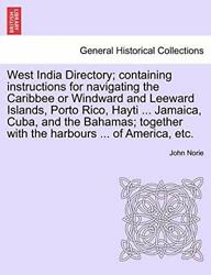 West India Directory Containing Instructions F Norie John
