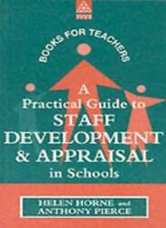 A Practical Guide To Staff Development And Appraisal In Schools, Horne, Helen,,