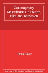Contemporary Masculinities In Fiction, Film And Television, Baker, Brian,,
