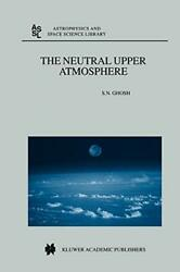 The Neutral Upper Atmosphere Ghosh N. New 9789048155132 Fast Free Shipping