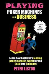 Playing Poker Machines As A Business, Liston, Peter 9780987272904 New,,