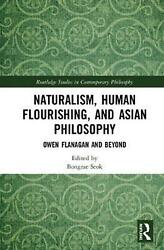 Naturalism Human Flourishing And Asian Philosophy Owen Flanagan And Beyond E