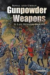 Royal And Urban Gunpowder Weapons In Late Medieval England By Dan Spencer Engli