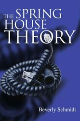 The Spring House Theory By Schmidt New 9780595250622 Fast Free Shipping-,