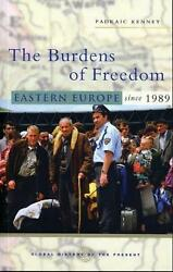 The Burdens Of Freedom Eastern Europe Since 1989 By Padraic Kenney English Pa