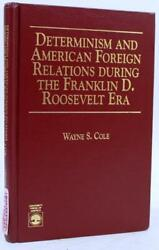 Determinism And American Foreign Relations During The Fdr Era By W.s. Cole- Signed