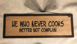 HE WHO NEVER COOKS BETTER NOT COMPLAIN country kitchen wall art decor wood sign