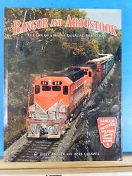 Bangor And Aroostook The Life Of A Maine Railroad Tradition By Angier And Cleaves