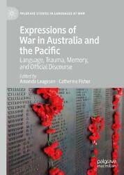 Expressions Of War In Australia And The Pacific Language, Trauma, Memory, And O