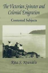The Victorian Spinster And Colonial Emigration Contested Subjects By Kranidis