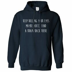 Novelty Hoodie Keep Rolling Your Eyes Joke Maybe Youand039ll Find A Brain Rude