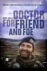 Doctor For Friend And Foe Britain's Frontline Medic In The Fight For The Falkl