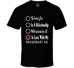 Single Taken In Love With My Maserati A6 Car Lover Enthusiast Cool T Shirt