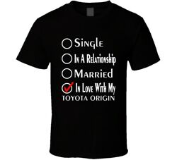 Single Taken In Love With My Toyota Origin Car Lover Enthusiast Cool T Shirt