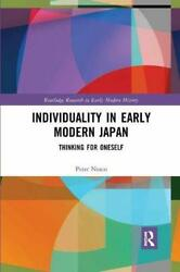 Individuality In Early Modern Japan Thinking For Oneself, Nosco, Peter,,
