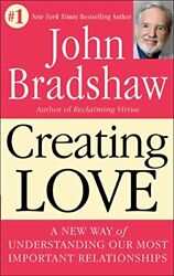 Creating Love The Next Great Stage Of Growth By John Bradshaw. 9780553373059