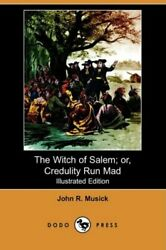 The Witch Of Salem Or, Credulity Run Mad Illu, Musick, R.,,