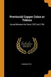 Provincial Copper Coins Or Tokens Issued Between The Years 1787 And 1796 By Cha