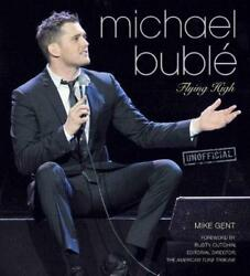 Michael Buble: Flying HIgh by Michael Gent (English) Hardcover Book Free Shippin