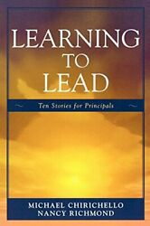 Learning To Lead Ten Stories For Principals By Chirichello, Michael New,,