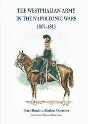 The Westphalian Army In The Napoleonic Wars 1807-1813 By Peter Bunde Hardcover B