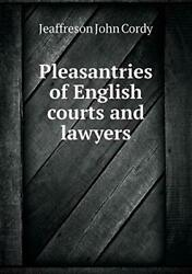 Pleasantries Of English Courts And Lawyers, Cordy, John 9785518459946 New,,