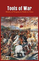 Tools Of War History Of Weapons In Medieval Times By Ramsey, Syed New,,
