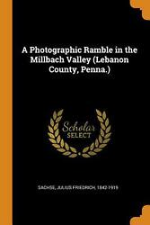 Photographic Ramble In The Millbach Valley Lebanon County, Penna. By Julius Fr