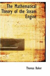 The Mathematical Theory Of The Steam Engine, Baker 9780559842399 New-,