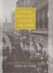 Chinese Capitalists In Japan's New Order The O, Coble-,