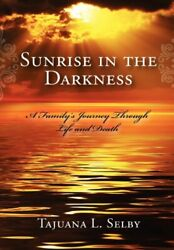 Sunrise In The Darkness A Family's Journey Through Life And Death, Selby-,