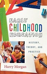 Early Childhood Education History, Theory, And Practice By Morgan New.+