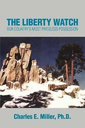 The Liberty Watch Our Country's Most Priceless Possession By Miller, E., New,,